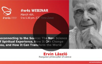 Ervin László – Reconnecting to the Source: The New Science of Spiritual Experience, How It Can Change You, and How It Can Transform the World (EN) – #w4s – Women4Solutions – Webinar
